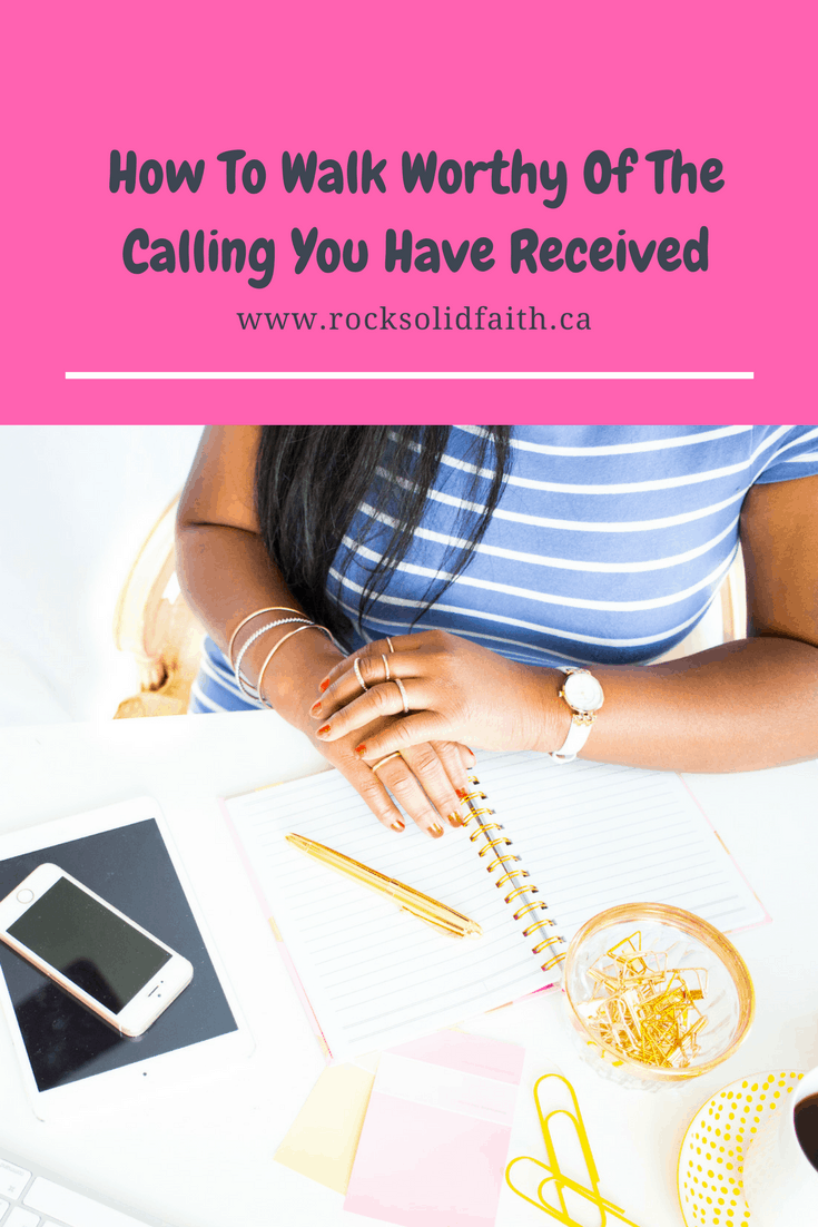 How to walk worthy of the calling you have received